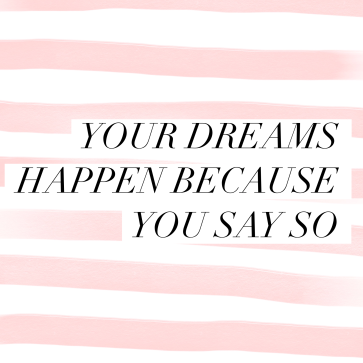 Your dreams happen because you say so
